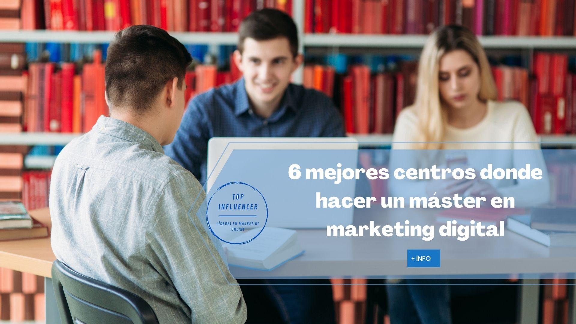 6 mejores centros donde estudiar un máster en marketing digital